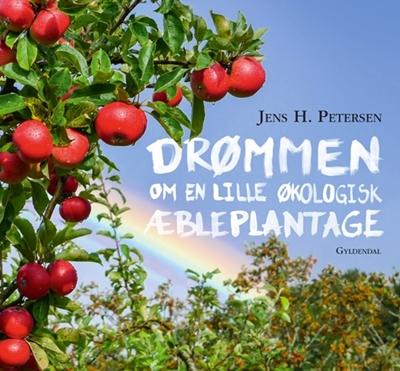 Drømmen om en lille økologisk æbleplantage Jens H. Petersen 9788702171631