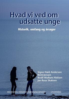 Hvad vi ved om udsatte unge 1 Bodil Wullum Nielsen, Signe Hald Andersen, Jan Rose Skaksen, Bent Jensen 9788702243888