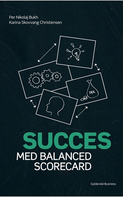 Succes med balanced scorecard Per Nikolaj Bukh, Karina Skovvang Christensen 9788702128406