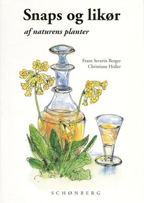 Snaps og likør af naturens planter C. Holler, Franz Severin Berger 9788757015423