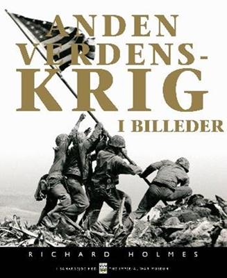 Anden verdenskrig i billeder Richard Holmes 9788717036888