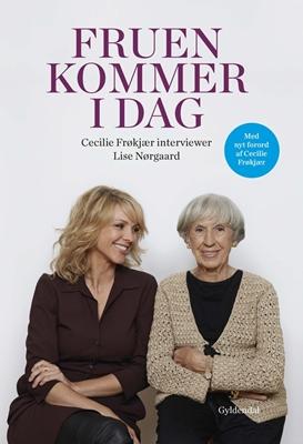 Fruen kommer i dag. Cecilie Frøkjær interviewer Lise Nørgaard Lise Nørgaard, Cecilie Frøkjær 9788702215823