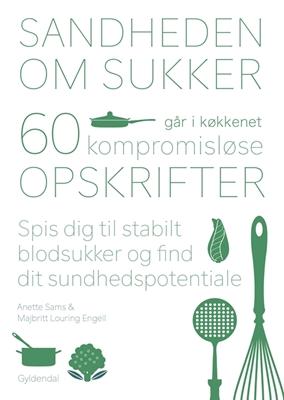 Sandheden om sukker går i køkkenet Majbritt L. Engell, Anette Sams 9788702257991