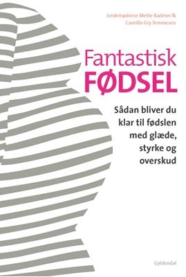 Fantastisk fødsel Mette Radmer, Camilla Gry Temmesen 9788702162073
