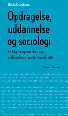 Opdragelse, uddannelse og sociologi Émile Durkheim 9788792542694