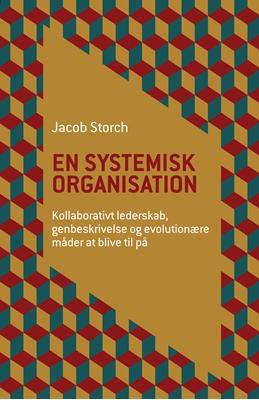 En systemisk organisation Jacob Storch 9788792542434