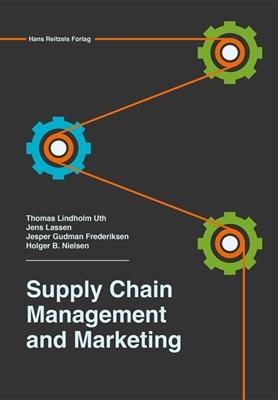 Supply Chain Management and Marketing Thomas Lindholm Uth, Holger B. Nielsen, Jens Lassen, Jesper Gudman Frederiksen 9788741263663