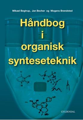 Håndbog i organisk synteseteknik Mogens Brøndsted Nielsen, Mikael Begtrup, Michael Christian Wamberg, Jan Becher 9788702099171