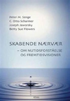 Skabende nærvær Peter M. Senge, Joseph Jaworsky, Betty Sue Flowers, C. Otto Scharmer 9788779554573