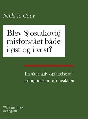 Blev Sjostakovitj misforstået både i øst og i vest? Niels la Cour 9788793382213