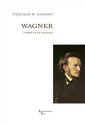 Wagner - forsøg på en tolkning Theodor W. Adorno 9788779552708