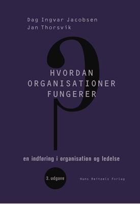 Hvordan organisationer fungerer Jan Thorsvik, Dag Ingvar Jacobsen 9788741258607