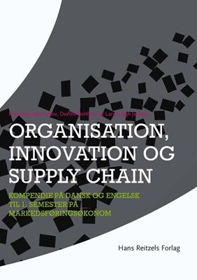 Organisation, innovation og supply chain Henriette Bjerreskov, Dorthe Bohlbro, Lars Krogh Jensen 9788741262369
