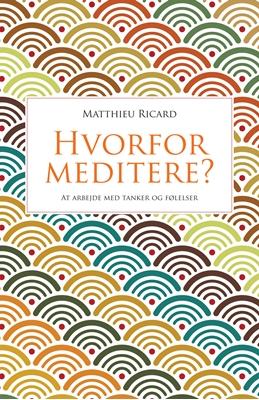 Hvorfor meditere? Matthieu Ricard 9788792542250