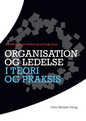 Organisation og ledelse i teori og praksis Henriette Bjerreskov, Lars Krogh Jensen 9788776757397