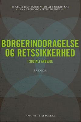 Borgerinddragelse og retssikkerhed Ingelise Bech Hansen, Peter Bundesen, Hanne Sjelborg, Helle Nørrelykke 9788741261782
