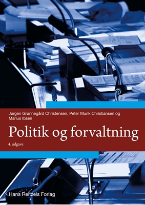 Politik og forvaltning Peter Munk Christiansen, Jørgen Grønnegård Christensen, Marius Ibsen 9788741264486