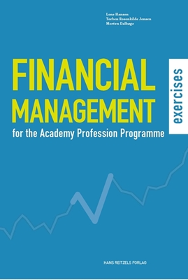 Financial Management - for the Academy Profession Programme- exercises Morten Dalbøge, Lone Hansen, Torben Rosenkilde Jensen 9788741264295