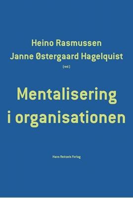 15bdcb49385 Mentalisering i organisationen Heino Rasmussen, Karina Arvidsen, Lone Algot  Jeppesen, Tanja Nyborg Jakobsen