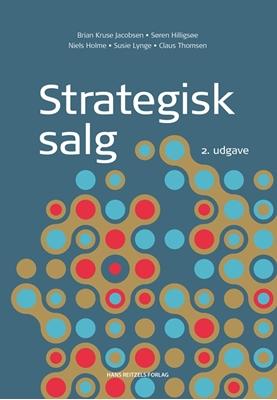 Strategisk salg Niels Holme, Claus Thomsen, Brian Kruse Jacobsen, Søren Hilligsøe, Susie Lynge 9788741271613
