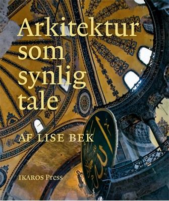 Arkitektur som synlig tale Lise Bek 9788792614032