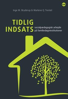 Tidlig indsats - social pædagogisk arbejde på familiedøgninstitutioner Marlene Q. Trentel, Inge M. Bryderup 9788771292558