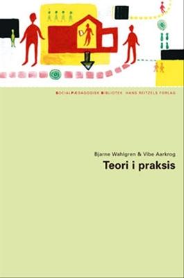 Teori i praksis Vibe Aarkrog, Bjarne Wahlgren 9788741201665