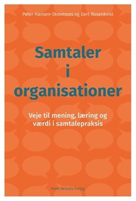 Samtaler i organisationer Gert Rosenkvist, Peter Hansen-Skovmoes 9788741270005
