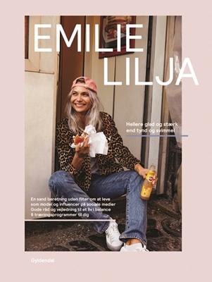 Emilie Lilja - Hellere glad og stærk end tynd og svimmel Emilie Christine Lilja Hansen 9788702250725