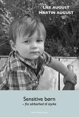 Sensitive børn - fra sårbarhed til styrke Martin August, Lise August 9788741257150