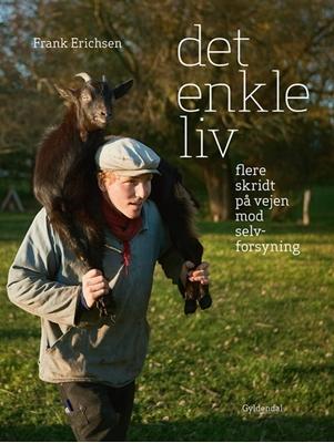 Det enkle liv - flere skridt på vejen mod selvforsyning Frank Erichsen 9788702126372