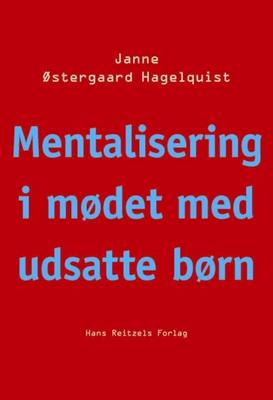 Mentalisering i mødet med udsatte børn Janne Østergaard Hagelquist 9788741255835