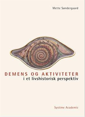 Demens og aktiviteter i et livshistorisk perspektiv Mette Søndergaard 9788776751968