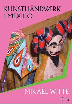 Kunsthåndværk i Mexico Witte, Mikael 9788779558700