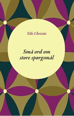 Små ord om store spørgsmål Nils Christie 9788792542373