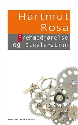 Fremmedgørelse og acceleration Hartmut Rosa 9788741257716