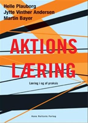 Aktionslæring Helle Plauborg, Jytte Vinther Andersen, Martin Bayer 9788741250403
