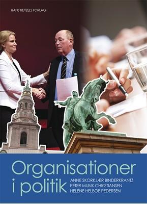 Organisationer i politik Peter Munk Christiansen, Anne Skorkjær Binderkrantz, Helene Helboe Pedersen 9788741258324