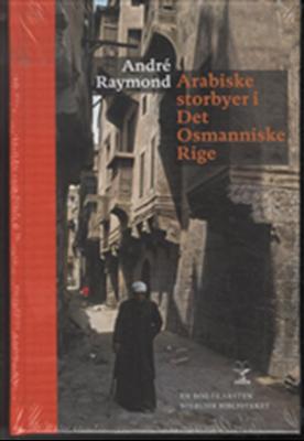 Arabiske storbyer i Det Osmanniske Rige André Raymond 9788776952372