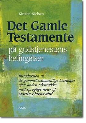Det Gamle Testamente på gudstjenestens betingelser Introduktion til de gammeltestamentlige læsninger efter anden tekstrække Kirsten Nielsen 9788774573210