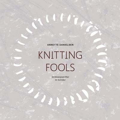 Knitting Fools Annette Danielsen 9788793252257