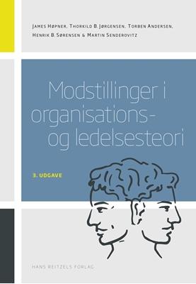 Modstillinger i organisations- og ledelsesteori Martin Senderovitz, Thorkild B. Jørgensen, James Høpner, Henrik Bendixen Sørensen, Torben Andersen 9788741257921