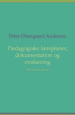 Pædagogiske læreplaner, dokumentation og evaluering Peter Østergaard Andersen 9788741257181
