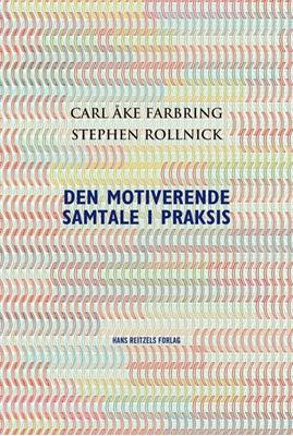 Den motiverende samtale i praksis Stephen Rollnick, Carl Åke Farbring 9788741264318