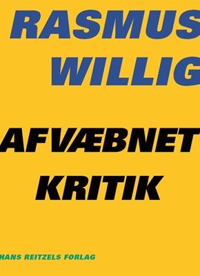Afvæbnet kritik Rasmus Willig 9788741263120
