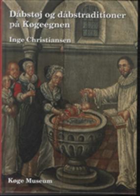 Dåbstøj og dåbstraditioner på Køgeegnen Inge Christiansen 9788790299163
