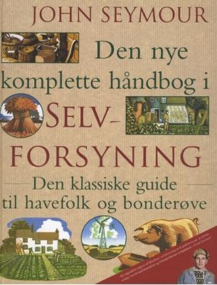 Den nye komplette håndbog i selvforsyning John Seymour 9788702093032