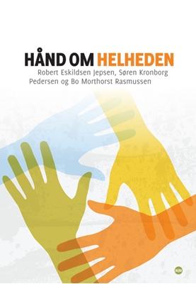 Hånd om helheden Robert Eskildsen Jepsen, Søren Kronborg Pedersen, Bo Morthorst Rasmussen 9788771291216