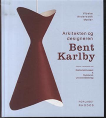 Arkitekten og designeren Bent Karlby Vibeke Andersson Møller 9788779990029