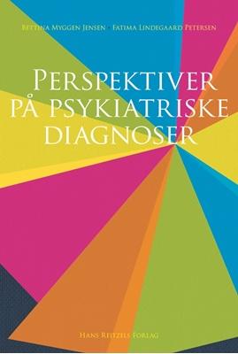 Perspektiver på psykiatriske diagnoser Fatima Lindegaard Petersen, Bettina Myggen Jensen 9788741262291
